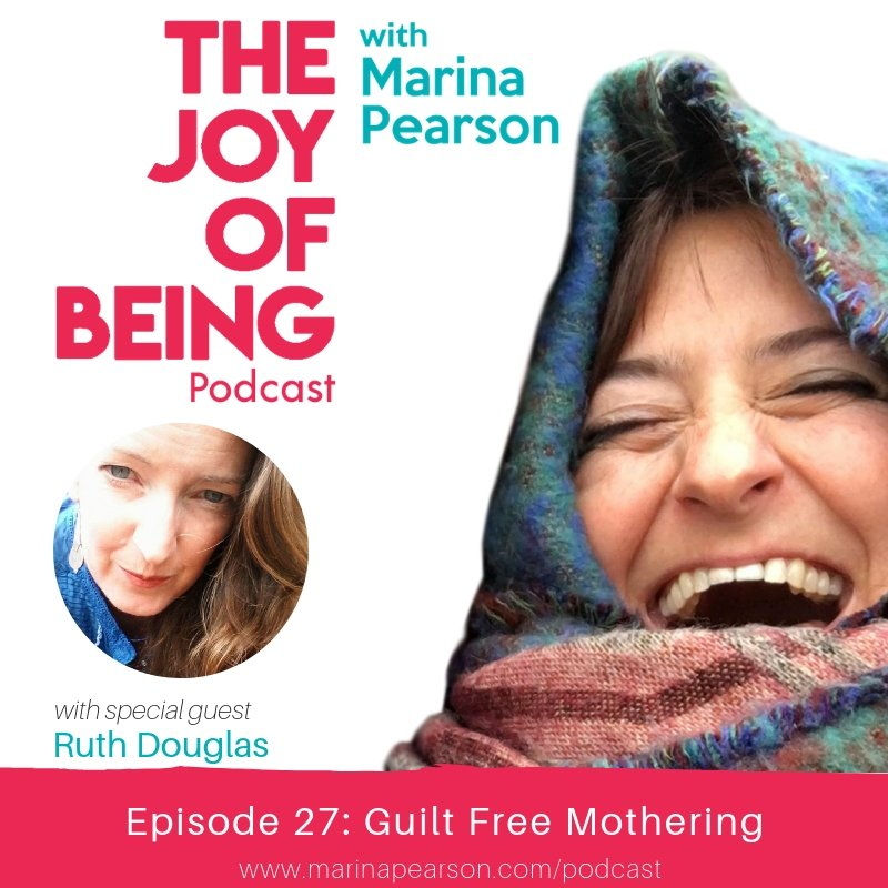 advice on guilt free motherhood from Ruth Douglas on the Marina Pearson podcast